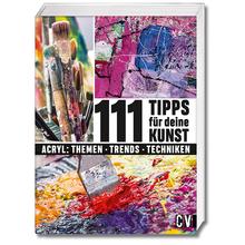 111 Tipps für deine Kunst: Acryl